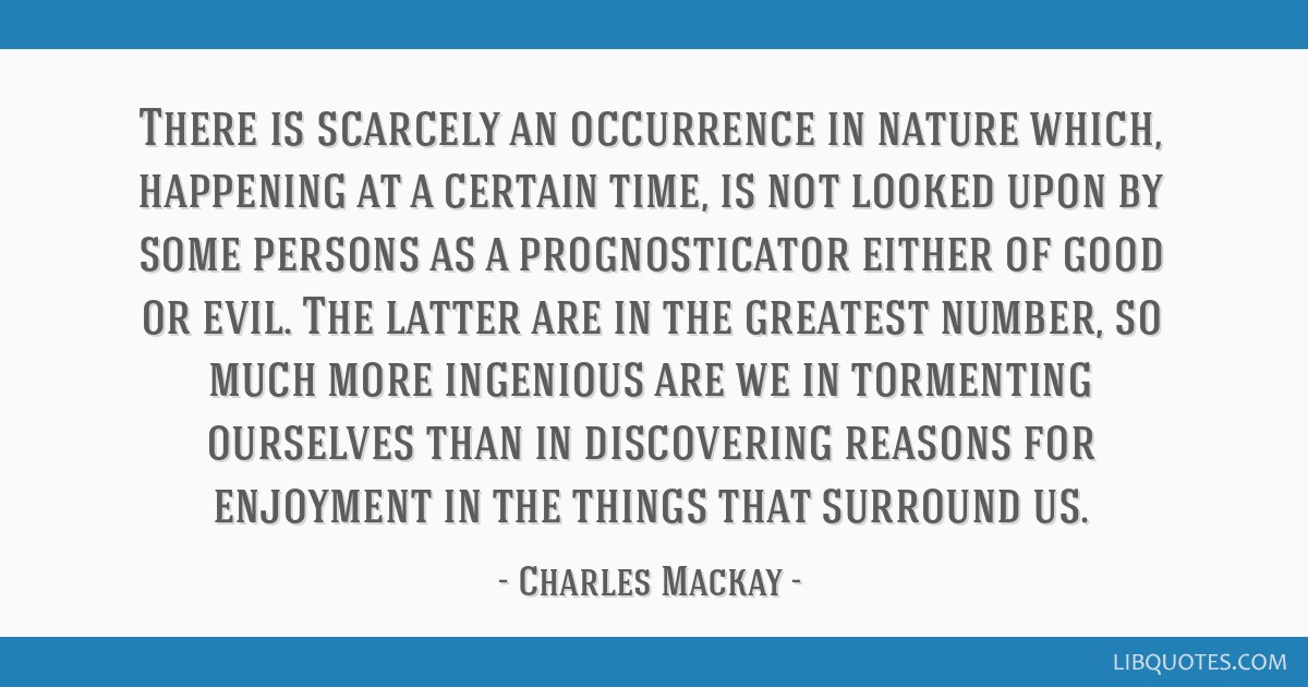 There is scarcely an occurrence in nature which, happening at a certain time, is not looked upon by some persons as a prognosticator either of good...