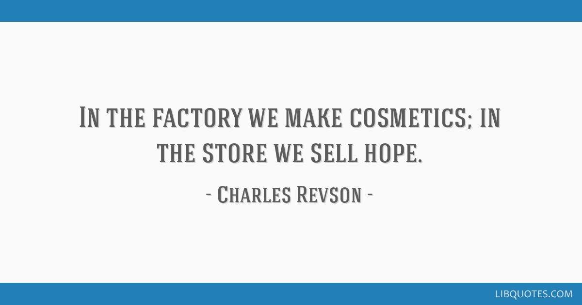 In the factory we make cosmetics; in the store we sell hope.
