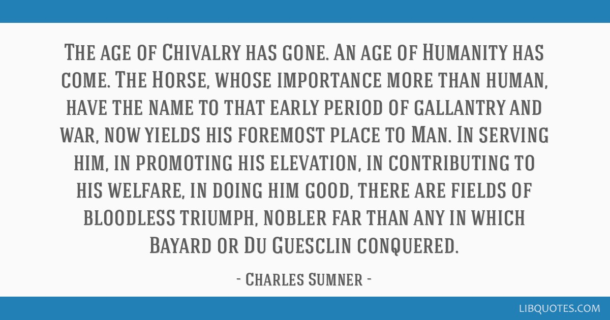 The age of Chivalry has gone. An age of Humanity has come. The Horse, whose importance more than human, have the name to that early period of...