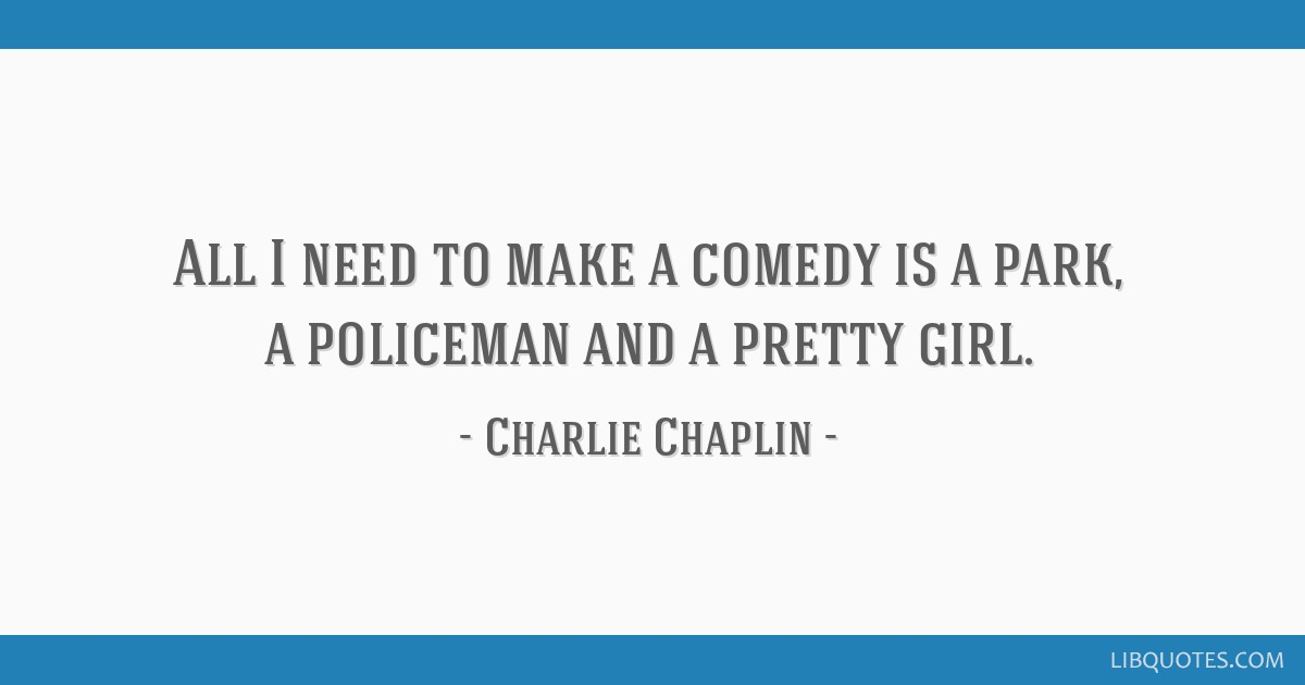 All I need to make a comedy is a park, a policeman and a pretty girl.