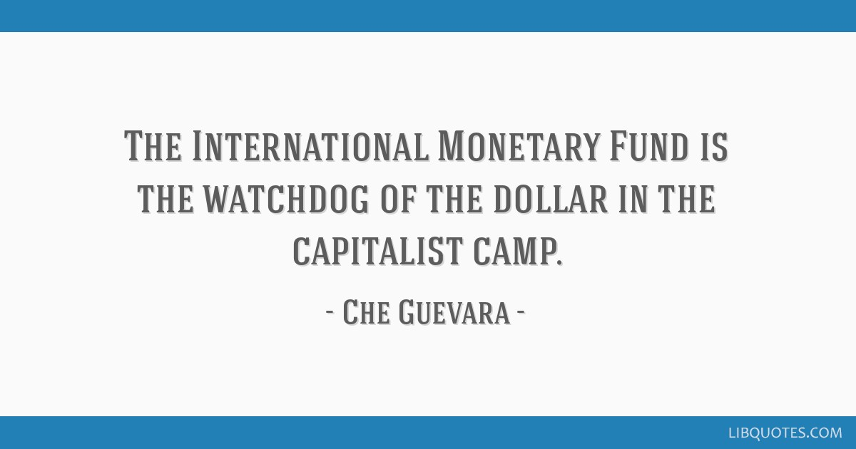 The International Monetary Fund is the watchdog of the dollar in the capitalist camp.