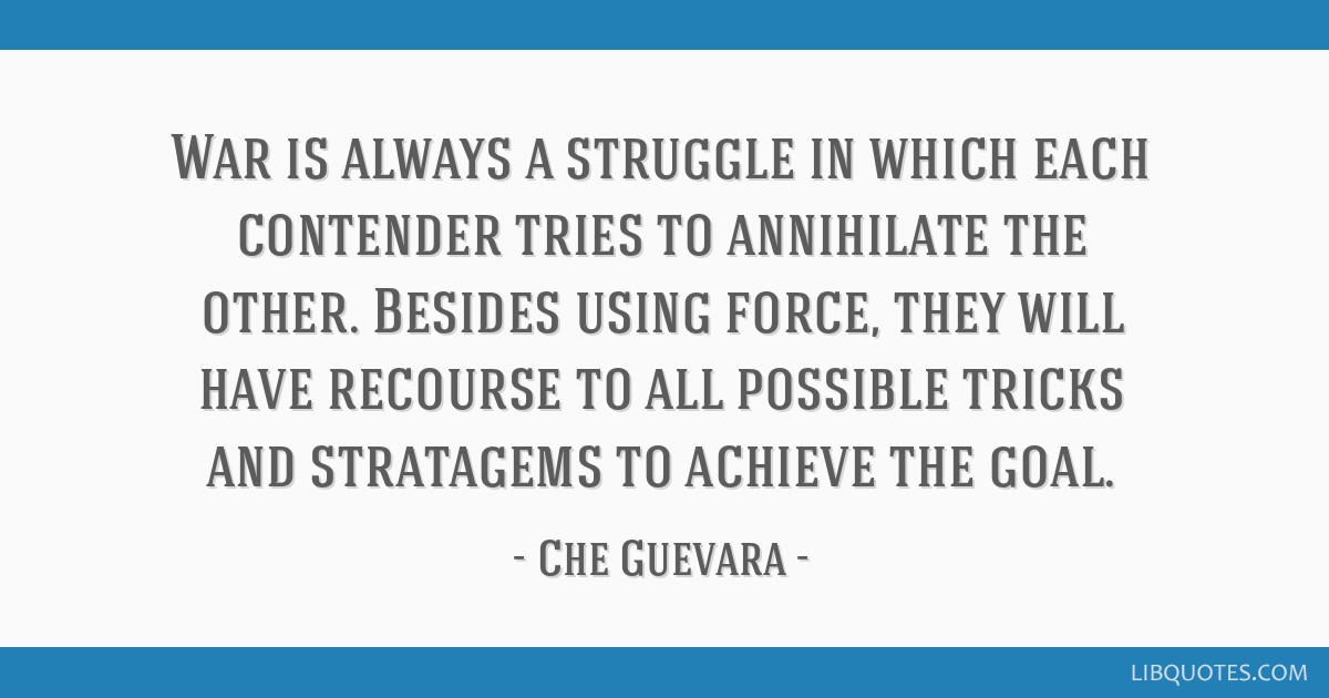 War is always a struggle in which each contender tries to annihilate the other. Besides using force, they will have recourse to all possible tricks...