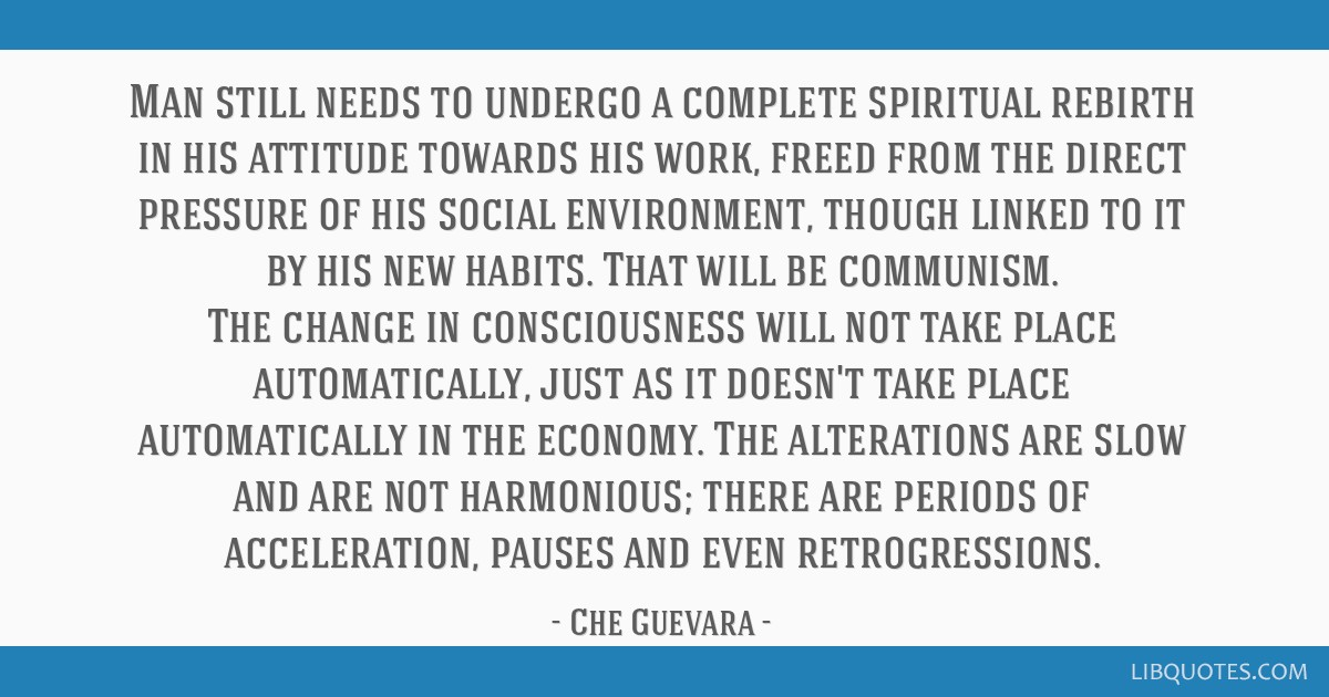 Man still needs to undergo a complete spiritual rebirth in his attitude towards his work, freed from the direct pressure of his social environment,...