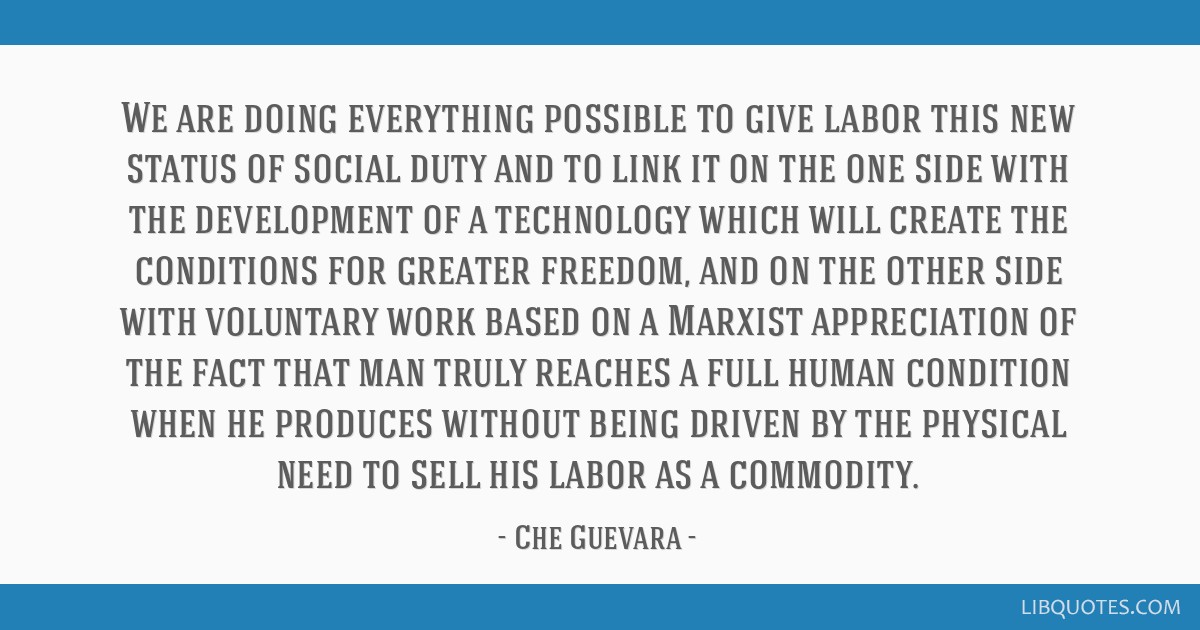 We are doing everything possible to give labor this new status of social duty and to link it on the one side with the development of a technology...