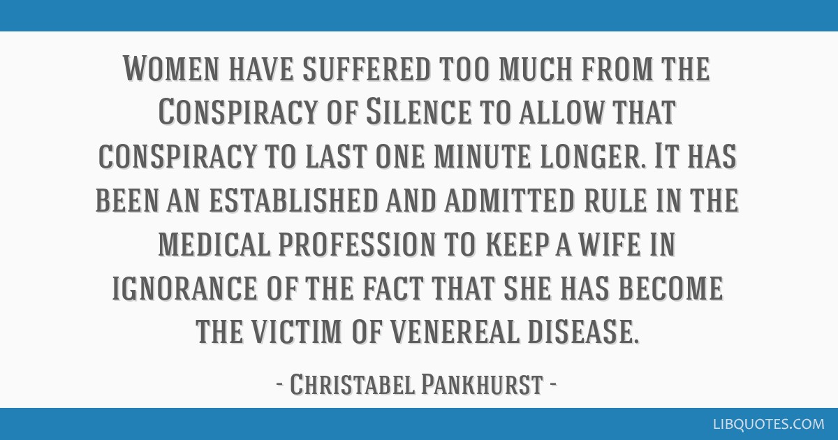 Women have suffered too much from the Conspiracy of Silence to allow that conspiracy to last one minute longer. It has been an established and...