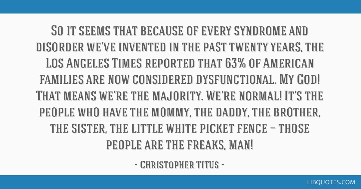 So it seems that because of every syndrome and disorder we've invented in the past twenty years, the Los Angeles Times reported that 63% of American...