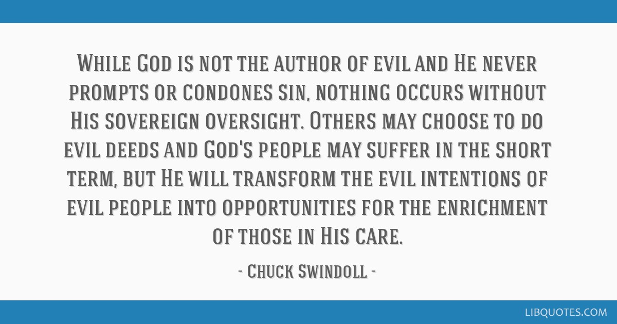 While God is not the author of evil and He never prompts or condones sin, nothing occurs without His sovereign oversight. Others may choose to do...