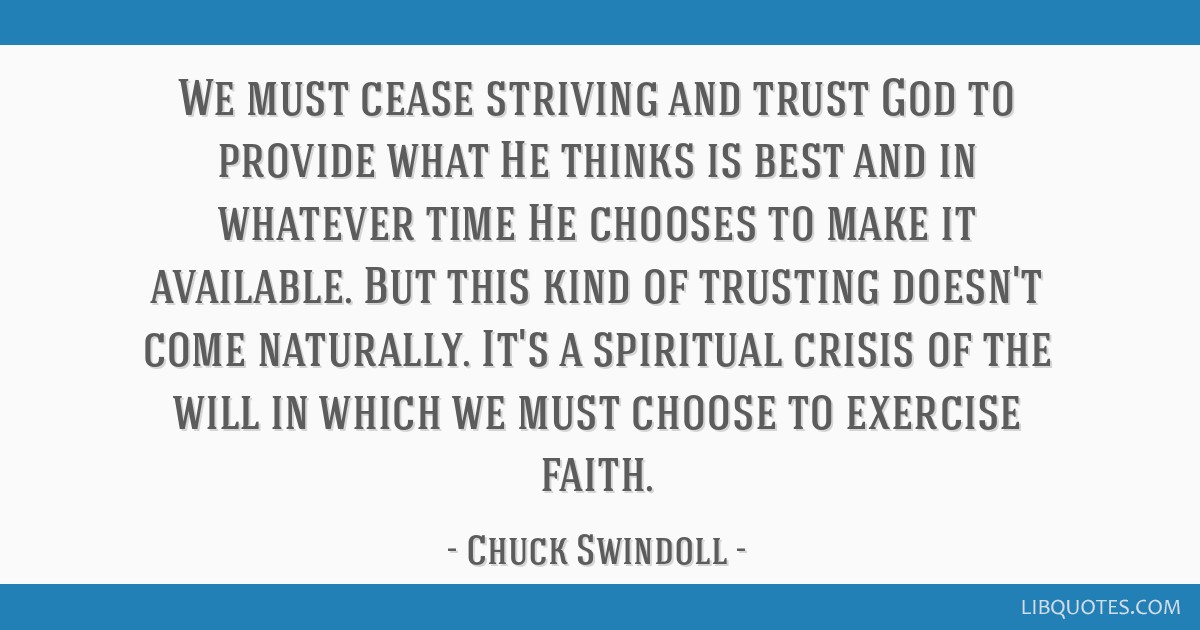 We must cease striving and trust God to provide what He thinks is best and in whatever time He chooses to make it available. But this kind of...