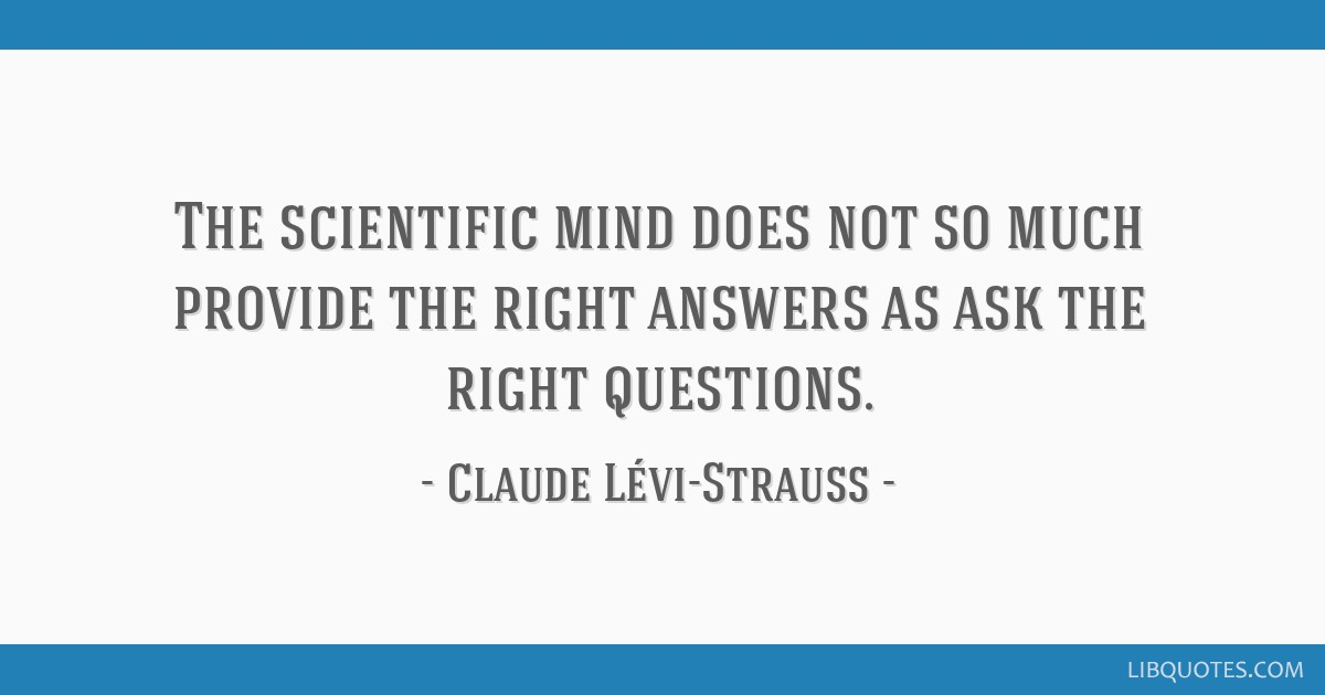 The scientific mind does not so much provide the right answers as ask the right questions.
