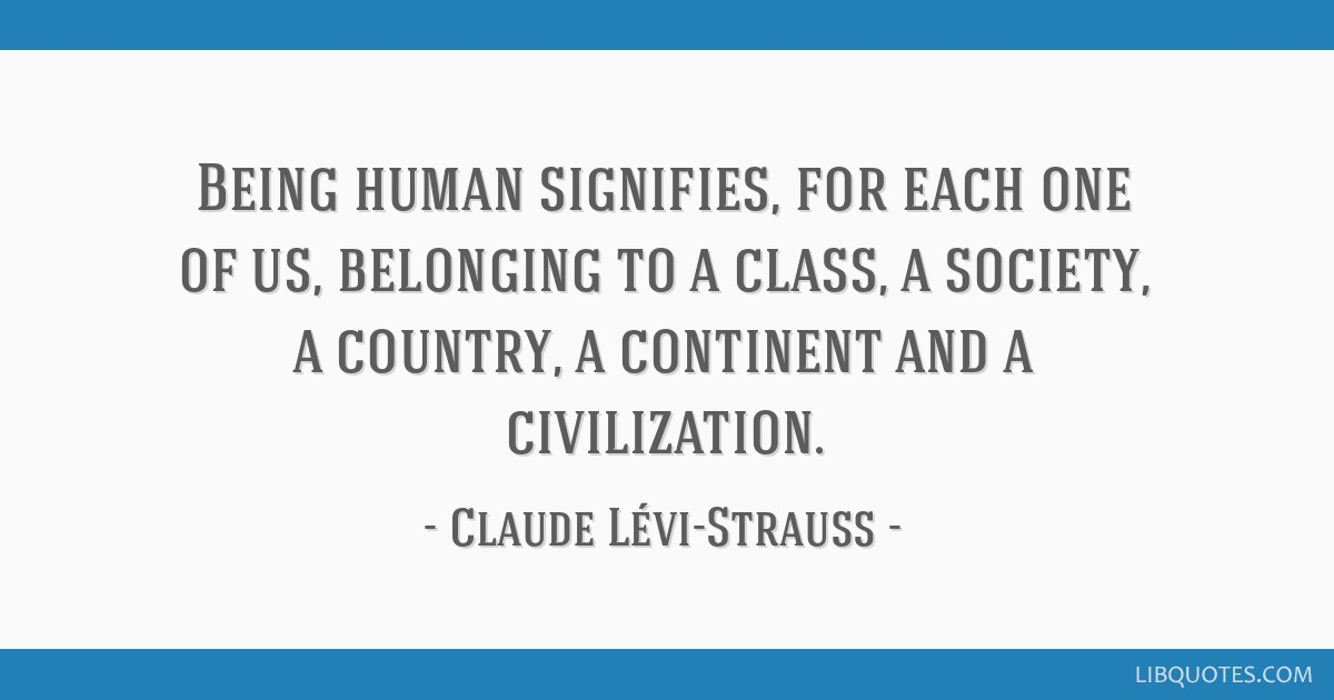 Being Human Signifies For Each One Of Us Belonging To A Class A
