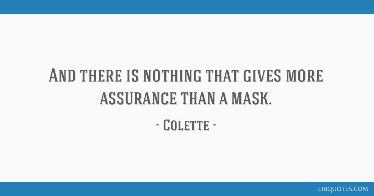 And there is nothing that gives more assurance than a mask.