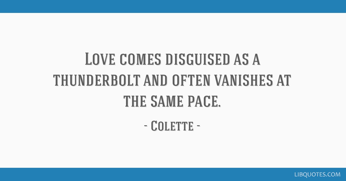 Love comes disguised as a thunderbolt and often vanishes at the same pace.