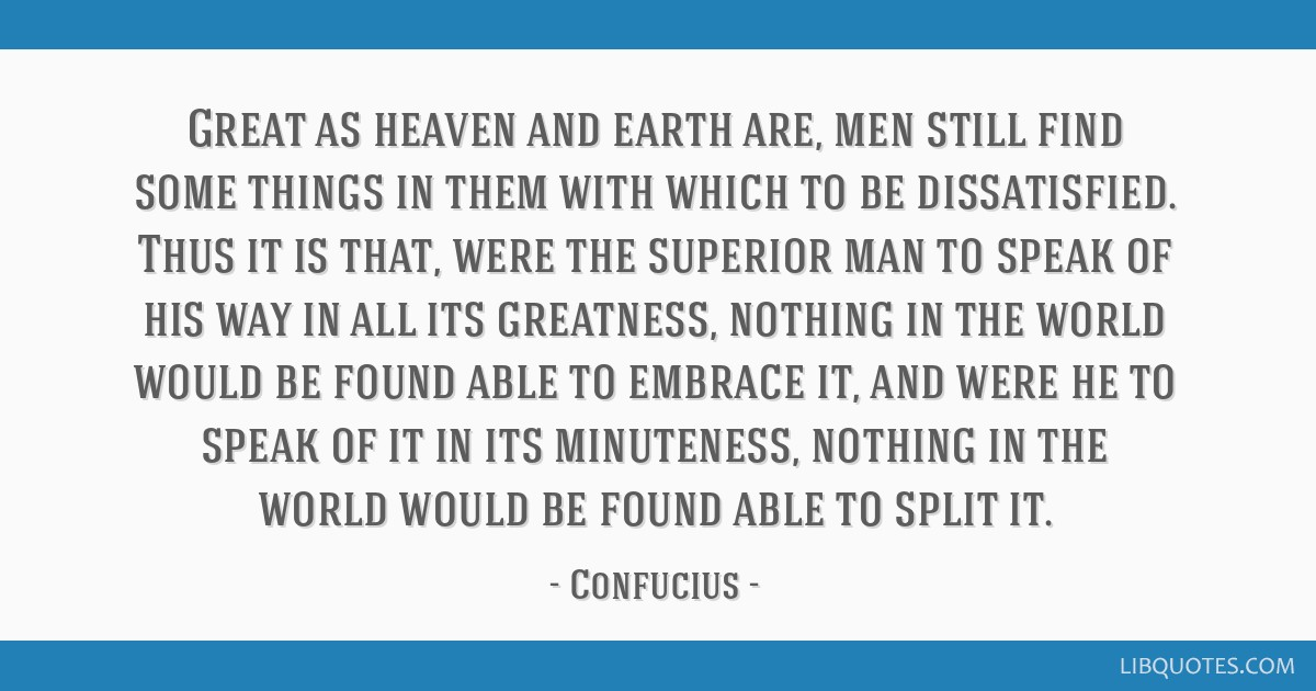 Great as heaven and earth are, men still find some things in them with which to be dissatisfied. Thus it is that, were the superior man to speak of...