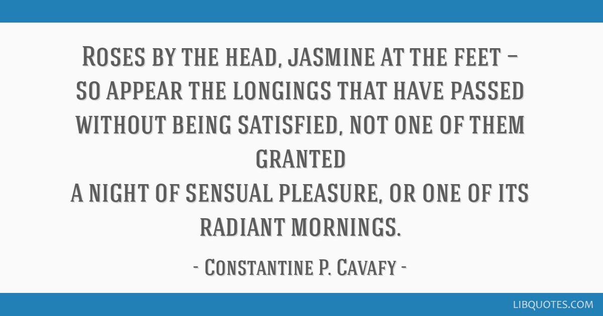 Roses by the head, jasmine at the feet — so appear the longings that have passed without being satisfied, not one of them granted a night of...