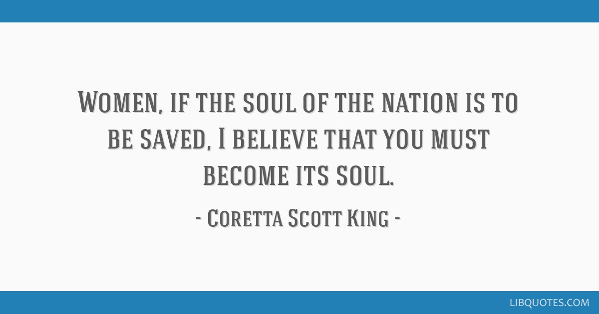 Women, if the soul of the nation is to be saved, I believe that you must become its soul.