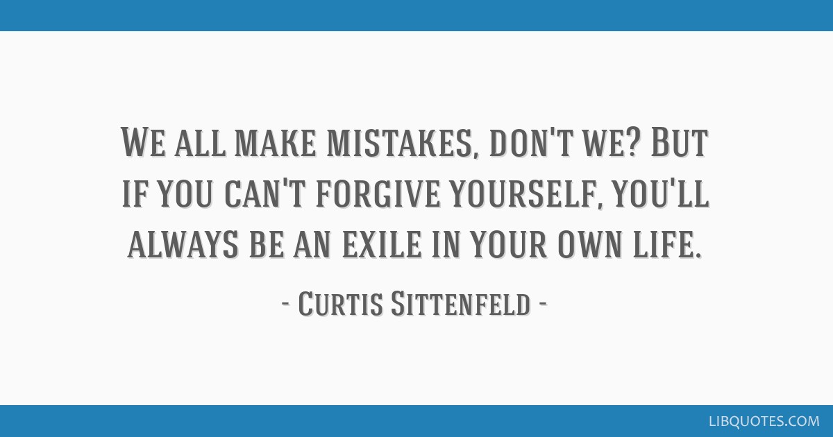 We All Make Mistakes Dont We But If You Cant Forgive Yourself