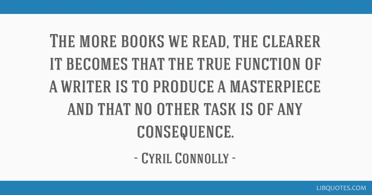 The more books we read, the clearer it becomes that the true function of a writer is to produce a masterpiece and that no other task is of any...