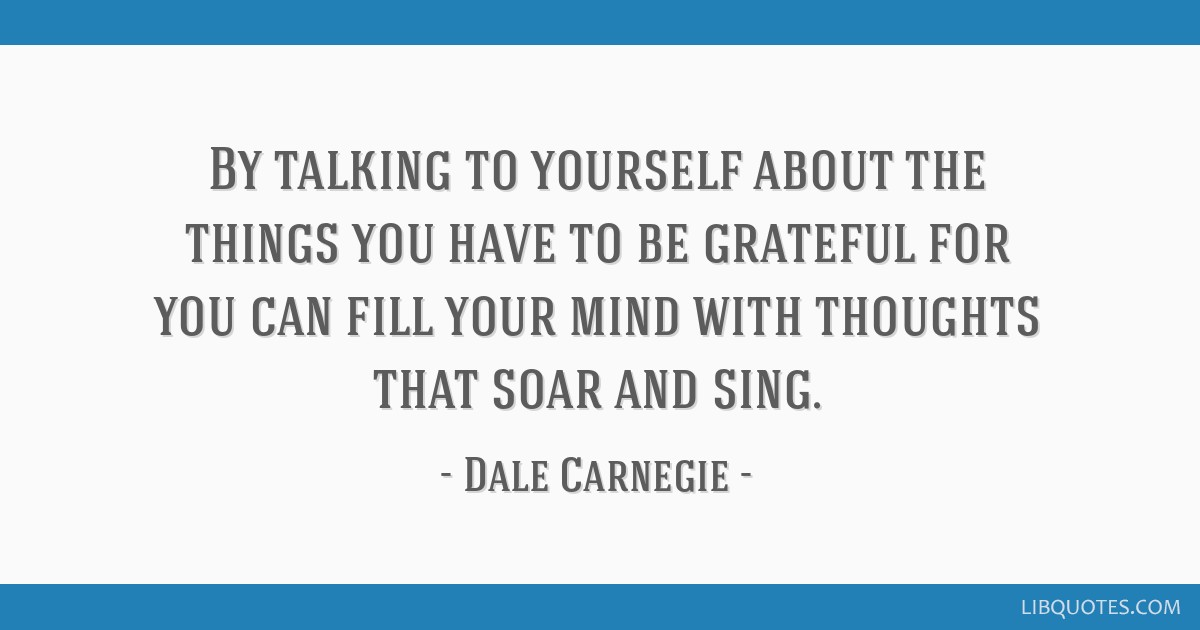 By Talking To Yourself About The Things You Have To Be Grateful For