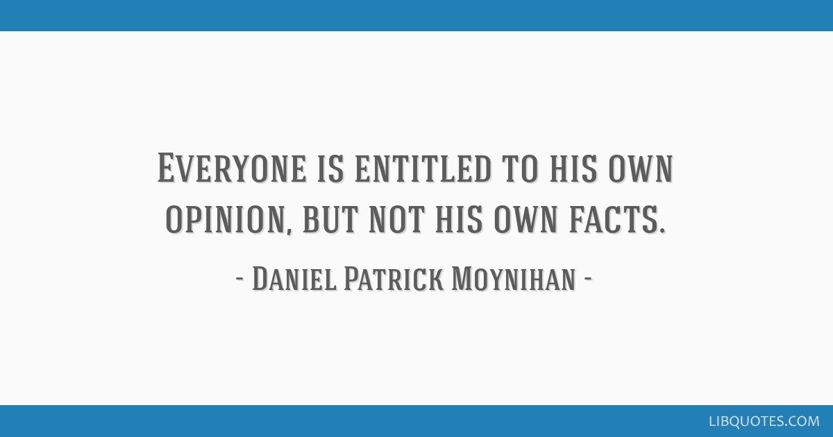 Everyone Is Entitled To His Own Opinion But Not His Own Facts