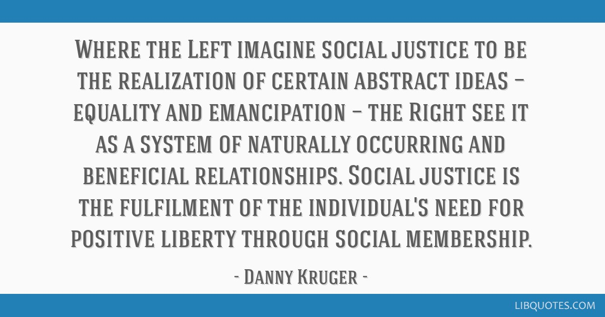Where The Left Imagine Social Justice To Be The Realization Of