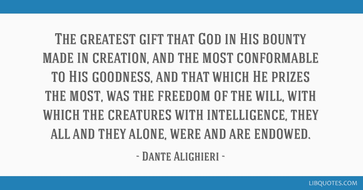The greatest gift that God in His bounty made in creation, and the most conformable to His goodness, and that which He prizes the most, was the...