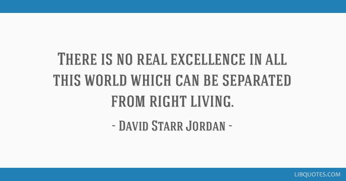 There is no real excellence in all this world which can be separated from right living.
