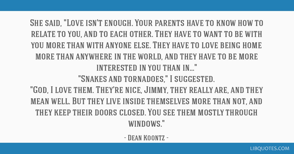 She said, Love isn\'t enough. Your parents have to know how ...
