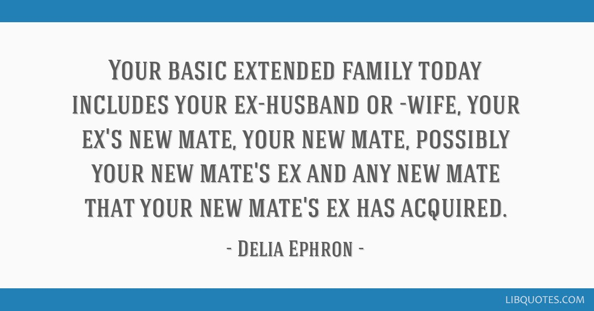 your basic extended family today includes your ex husband or wife