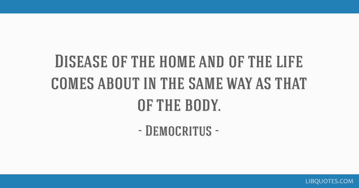 Disease of the home and of the life comes about in the same way as that of the body.