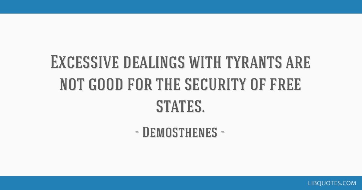 Excessive dealings with tyrants are not good for the security of free states.