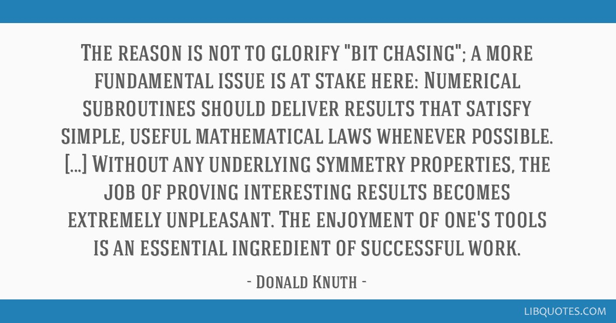 The reason is not to glorify bit chasing; a more fundamental issue is at stake here: Numerical subroutines should deliver results that satisfy...