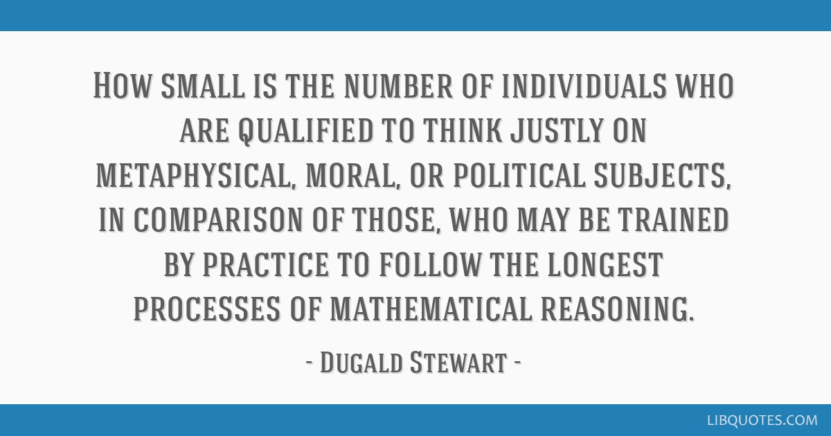 How small is the number of individuals who are qualified to think justly on metaphysical, moral, or political subjects, in comparison of those, who...