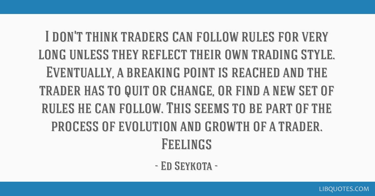 I don\'t think traders can follow rules for very long unless ...