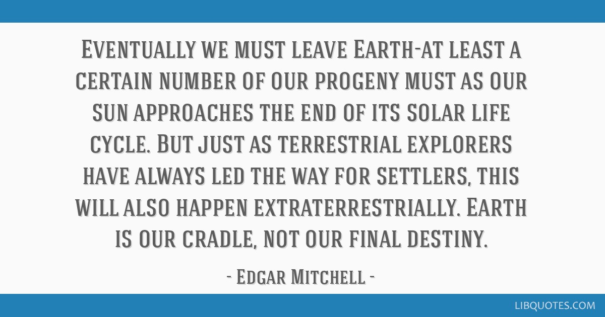 Eventually we must leave Earth-at least a certain number of our progeny must as our sun approaches the end of its solar life cycle. But just as...