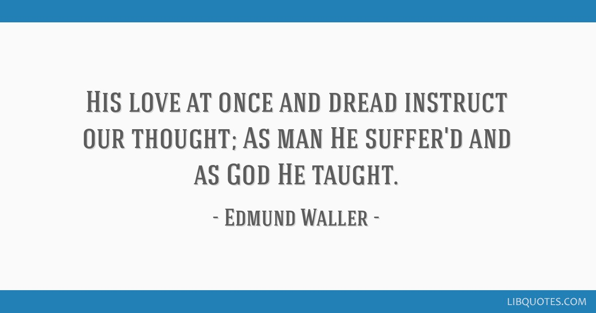 His love at once and dread instruct our thought; As man He suffer'd and as God He taught.