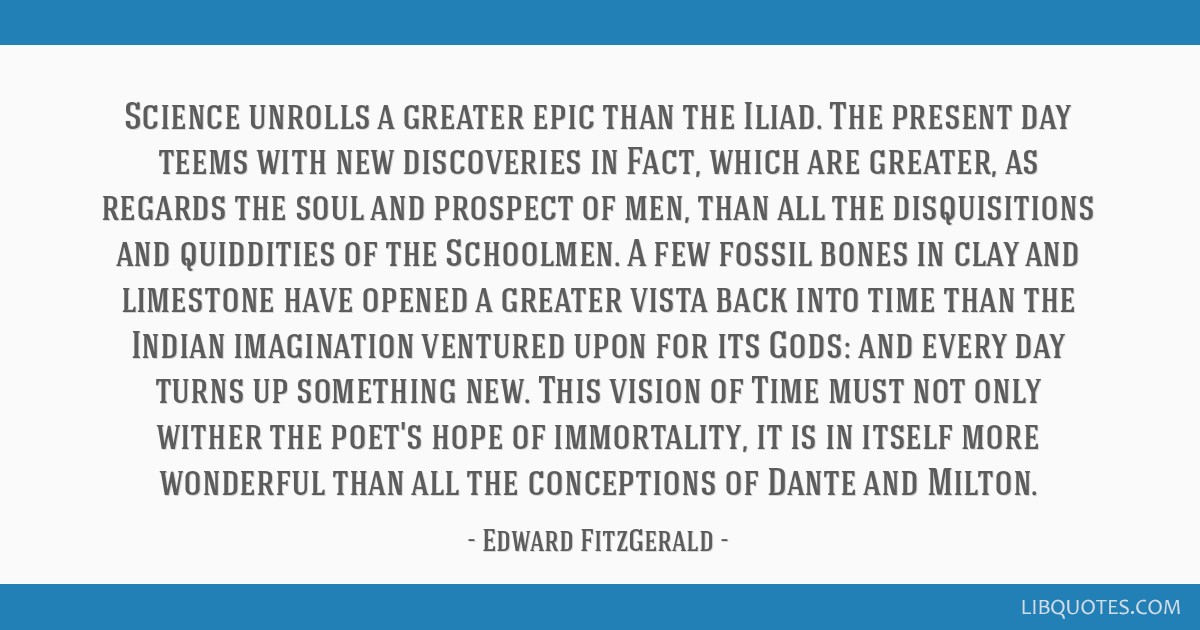 Science unrolls a greater epic than the Iliad. The present day teems with new discoveries in Fact, which are greater, as regards the soul and...