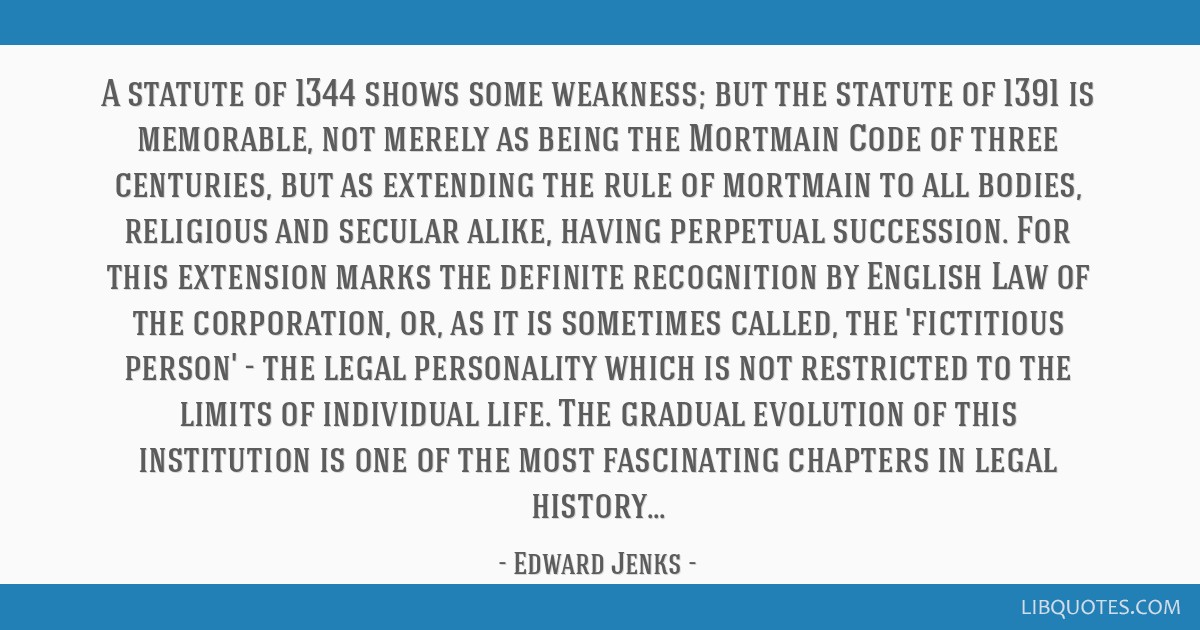 A statute of 1344 shows some weakness; but the statute of 1391 is memorable, not merely as being the Mortmain Code of three centuries, but as...