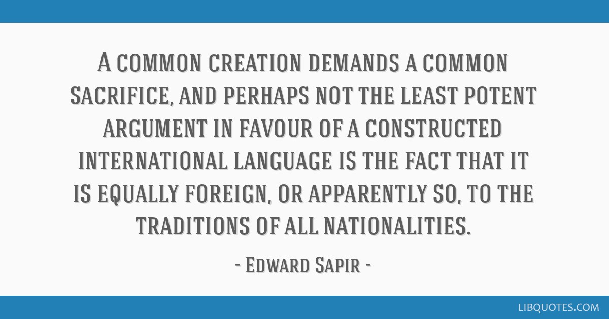 A common creation demands a common sacrifice, and perhaps not the least potent argument in favour of a constructed international language is the fact ...