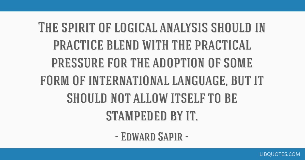 The spirit of logical analysis should in practice blend with the practical pressure for the adoption of some form of international language, but it...