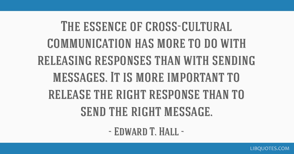 Edward T Hall Quotes: The Essence Of Cross-cultural Communication Has More To Do