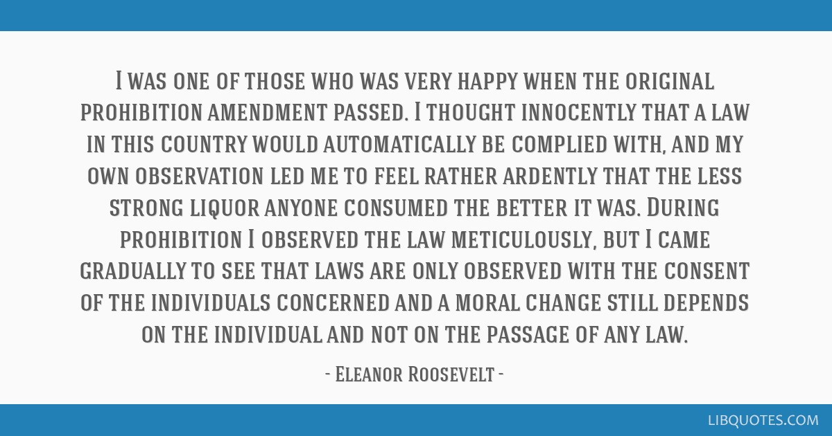 I was one of those who was very happy when the original prohibition amendment passed. I thought innocently that a law in this country would...