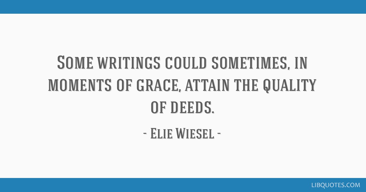 Some writings could sometimes, in moments of grace, attain the quality of deeds.