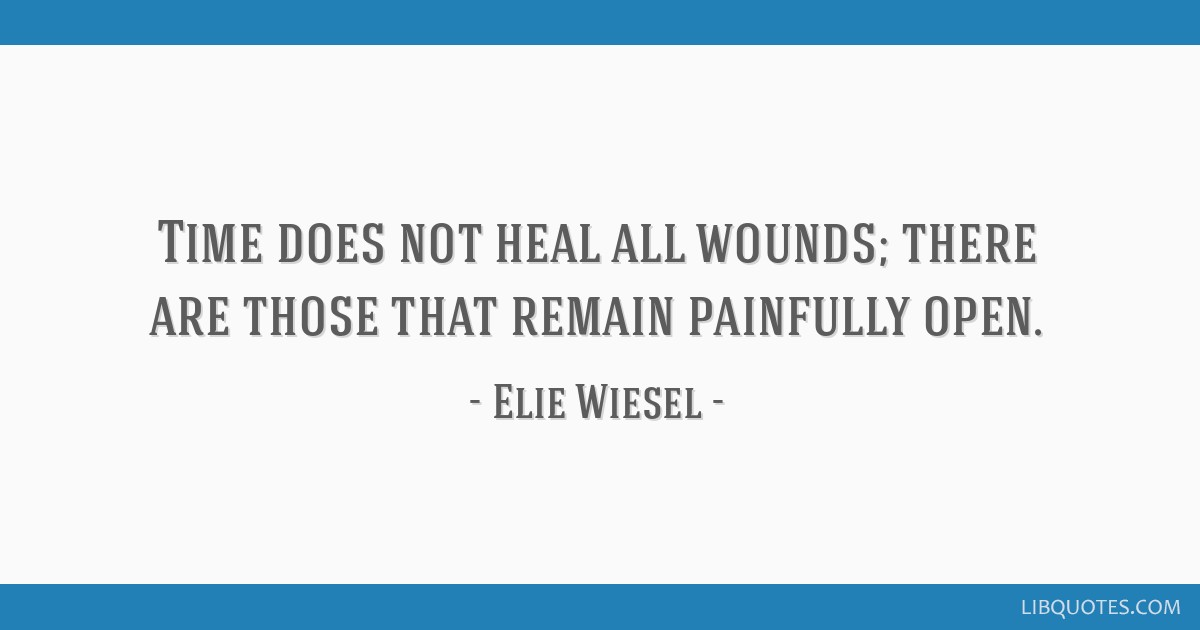 Time Does Not Heal All Wounds There Are Those That Remain Painfully