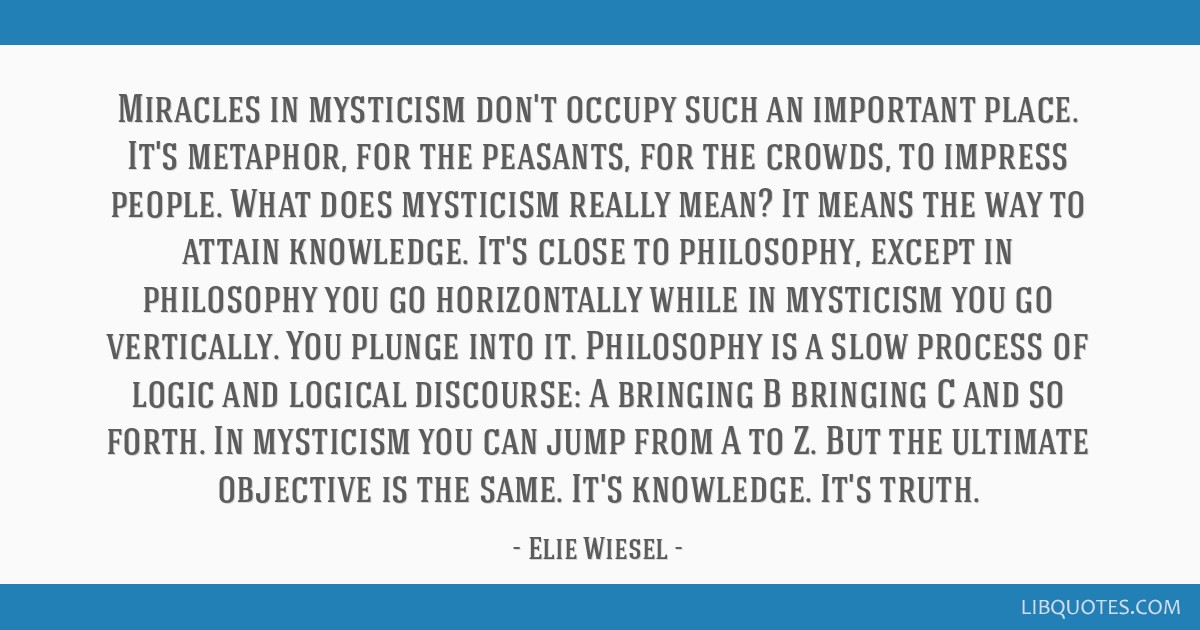 Miracles in mysticism don't occupy such an important place. It's metaphor, for the peasants, for the crowds, to impress people. What does mysticism...