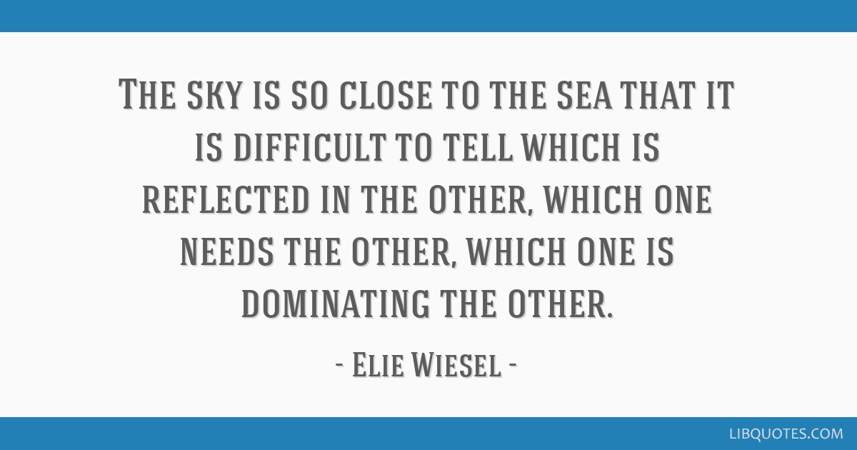 The sky is so close to the sea that it is difficult to tell which is reflected in the other, which one needs the other, which one is dominating the...
