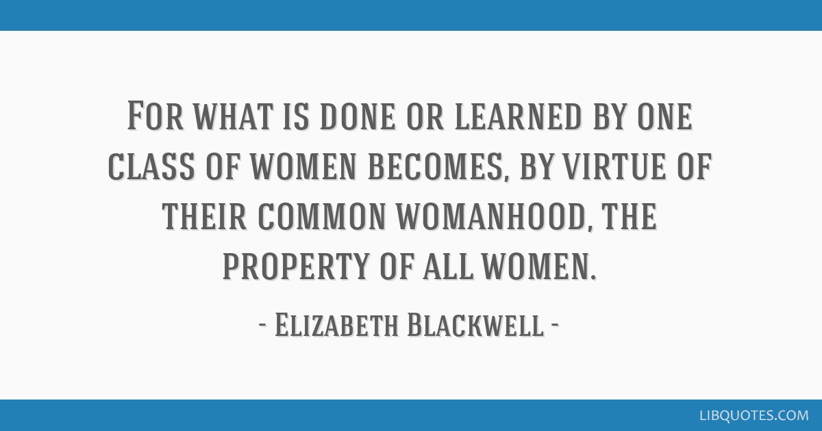 For what is done or learned by one class of women becomes ...