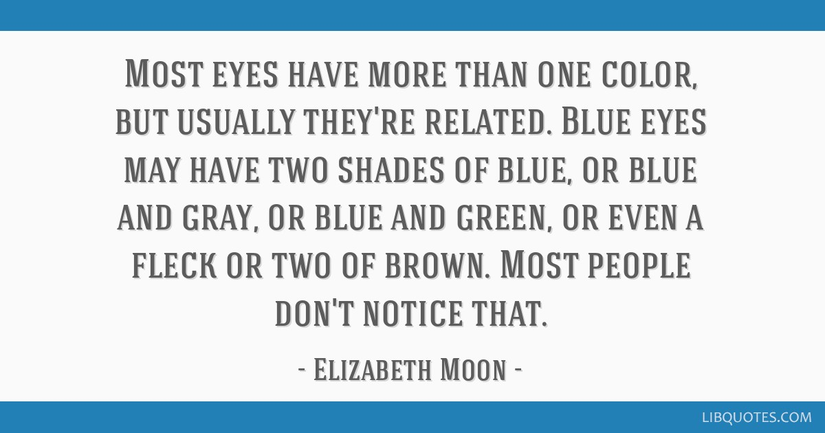 Most Eyes Have More Than One Color But Usually Theyre Related
