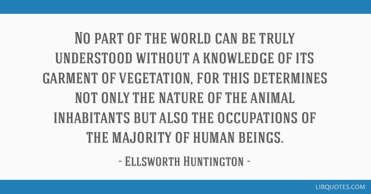 No part of the world can be truly understood without a knowledge of its garment of vegetation, for this determines not only the nature of the animal...