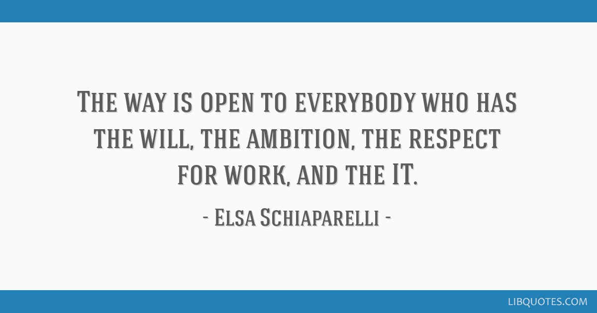 The way is open to everybody who has the will, the ambition, the respect for work, and the IT.