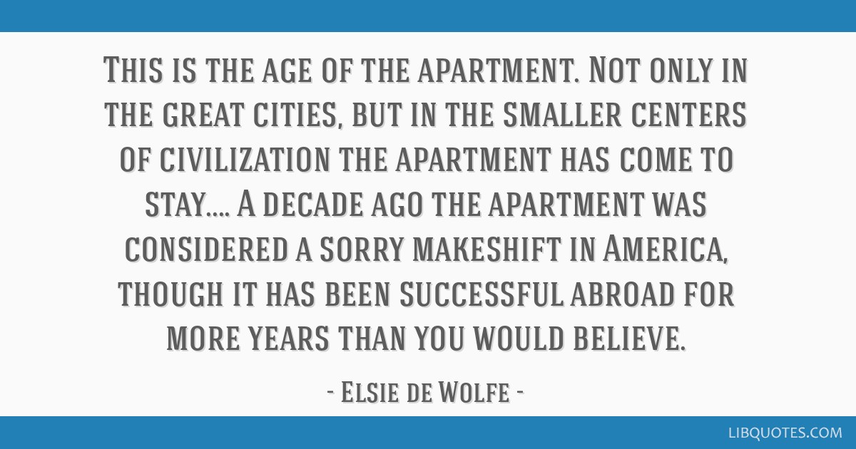 This is the age of the apartment. Not only in the great cities, but in the smaller centers of civilization the apartment has come to stay.... A...